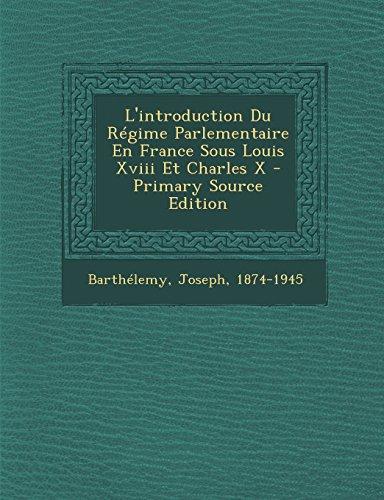 L'Introduction Du Regime Parlementaire En France Sous Louis XVIII Et Charles X