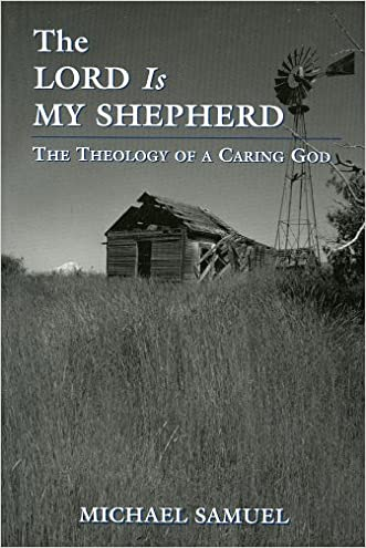 The Lord Is My Shepherd: The Theology of a Caring God written by Michael Samuel