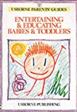 Entertaining and Educating Babies and Toddlers (Parents' Guides)