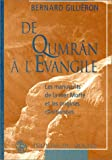 echange, troc Bernard Gillièron - De Qumrân à l'Evangile : Les Manuscrits de la mer Morte et les Origines chrétiennes