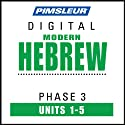 Hebrew Phase 3, Unit 01-05: Learn to Speak and Understand Hebrew with Pimsleur Language Programs  by Pimsleur