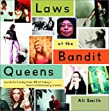 Laws of the Bandit Queens: Words to Live by from 35 of Today's Most Revolutionary Women (0609808079) by Smith, Ali