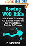 Rowing WOD Bible: 80+ Cross Training...