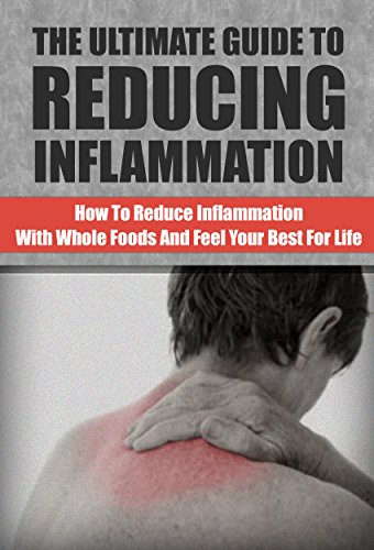 The Ultimate Guide To Reducing Inflammation: How to Reduce Inflammation with Whole Foods and Feel Your Best for Life (Inflammation Cure,Anti-Inflammatory Diet) by Nick Haldin