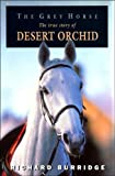 The Grey Horse: The true story of Desert Orchid (Illustrated)