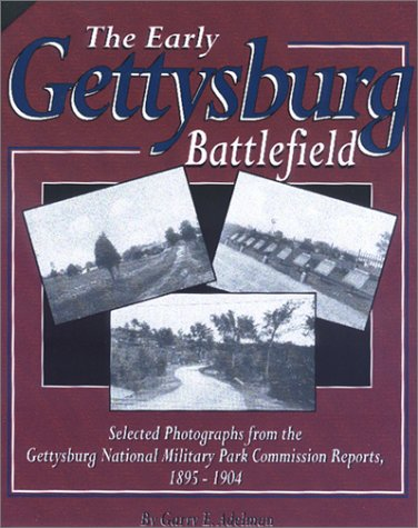 The Early Gettysburg Battlefield: Selected Photographs from the Gettysburg National Military Park Commission Reports, 1895-1904