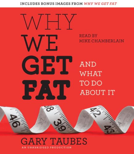 Why We Get Fat, And What to Do About It - Gary Taubes