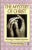 The Mystery of Christ: The Liturgy As Spiritual Experience (185230250X) by Thomas Keating