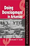 DOING DEVELOPMENT IN ARKANSAS: USING CREDIT TO CREATE OPPORTUNITY (1557287767) by TAUB, RICHARD P.