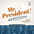 Mr. President!: 44 Behind-the-Scenes Dramatizations of the Presidency Hörspiel von  Jim Hodges Productions Gesprochen von:  full cast
