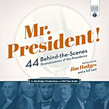 Mr. President!: 44 Behind-the-Scenes Dramatizations of the Presidency Performance Auteur(s) :  Jim Hodges Productions Narrateur(s) :  full cast