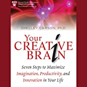 Your Creative Brain: Seven Steps to Maximize Imagination, Productivity, and Innovation in Your Life | [Shelley Carson]