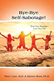 Bye-Bye Self-Sabotage!: Drop Your Baggage - Love Your Life