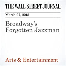 Broadway's Forgotten Jazzman (       UNABRIDGED) by Terry Teachout Narrated by Ken Borgers