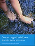 Connecting with Children: Developing Working Relationships (Working Together for Children Series):