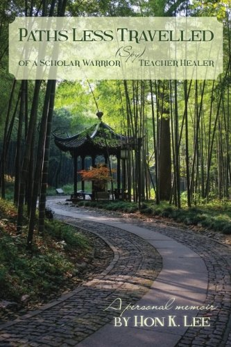 Book: Paths Less Travelled of a Scholar Warrior (Spy) Teacher Healer by Hon K. Lee