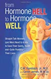 From Hormone Hell to Hormone Well: Straight Talk Women (and Men) Need to Know to Save Their Sanity, Health, andQuite PossiblyTheir Lives