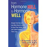 From Hormone Hell to Hormone Well: Straight Talk Women (and Men) Need to Know to Save Their Sanity, Health, and - Quite Possibly - Their Lives ~ C. W. Randolph