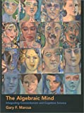 The Algebraic Mind: Integrating Connectionism and Cognitive Science (Learning, Development, and Conceptual Change)