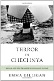 Terror in Chechnya: Russia and the Tragedy of Civilians in War (Human Rights and Crimes against Humanity)