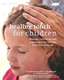 Healing Touch for Children: Massage, Acupressure and Reflexology Routines for Children Aged 4 -12