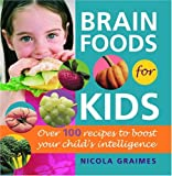 Brain Foods for Kids: Over 100 Recipes to Boost Your Child&#8217;s Intelligence