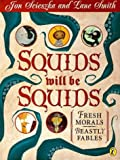 Squids Will be Squids: Fresh Morals, Beastly Fables (Picture Puffin) (014056523X) by Scieszka, Jon