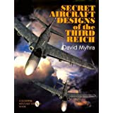 Secret Aircraft Designs of the Third Reich (Schiffer Military/Aviation History)by David Myhra