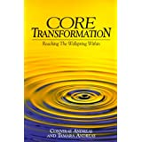 Core Transformation: Reaching the Wellspring Within ~ Connirae Andreas
