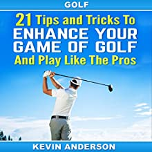 21 Tips and Tricks to Enhance Your Game of Golf and Play like the Pros Audiobook by Kevin Anderson Narrated by Michael Murphy