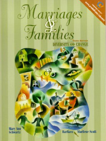Marriages and Families: Diversity and Change (3rd Edition), Schwartz, Mary Ann; Scott, Barbara Marliene