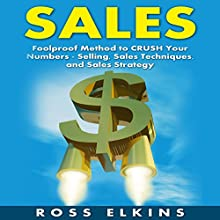 Sales: Foolproof Method to Crush Your Numbers - Selling, Sales Techniques, and Sales Strategy | Livre audio Auteur(s) : Ross Elkins Narrateur(s) : John Shelton
