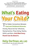 Whats Eating Your Child?: The Hidden Connection Between Food and Childhood Ailments 1st (first) Edition by Dorfman, Kelly [2011]