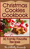 Christmas Cookies Cookbook - 30 Family Favorite Recipes (Hillbilly Housewife Cookbooks)