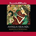 Antigua vida mia [My Life Before (Texto Completo)] (       UNABRIDGED) by Marcela Serrano Narrated by Adriana Sananes