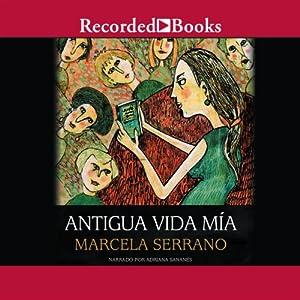 Antigua vida mia [My Life Before (Texto Completo)] | [Marcela Serrano]