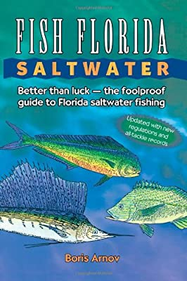 Fish Florida Saltwater Better Than Luck--the Foolproof Guide To Florida Saltwater Fishing by Taylor Trade Publishing