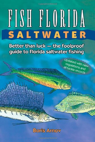 Fish Florida Saltwater: Better Than Luck - The Foolproof Guide to Florida Saltwater Fishing