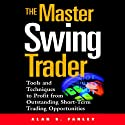 The Master Swing Trader: Tools and Techniques to Profit from Outstanding Short-Term Trading Opportunities (       UNABRIDGED) by Alan S. Farley Narrated by Chris Ryan