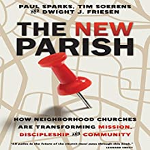 The New Parish: How Neighborhood Churches Are Transforming Mission, Discipleship and Community Audiobook by Paul Sparks, Tim Soerens, Dwight J. Friesen Narrated by Jeremy Arthur
