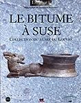 Le bitume � Suse : Collection du Mus�...
