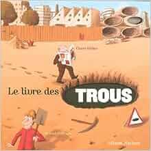 Amazon.fr - Le livre des trous - Claire Didier, Roland Garrigue - Livres