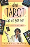 What Tarot Can Do For You: Your Future in the Cards (0738701734) by Barbara Moore