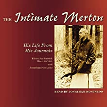 The Intimate Merton: His Life from His Journals (       UNABRIDGED) by Patrick Hart, Jonathan Montaldo Narrated by Jonathan Montaldo