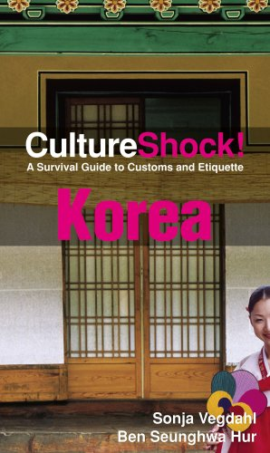 Culture Shock! Korea: A Survival Guide to Customs and Etiquette (Culture Shock! Guides)