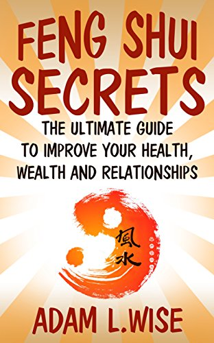 Free Kindle Book : Feng Shui Secrets: The Ultimate Guide to Improve Your Health, Wealth and Relationships (Feng Shui, Interior Design, Feng Shui for prosperity, Feng Shui for Beginners, Health, Success)