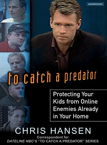To Catch A Predator: Protecting Your Kids From Online Enemies Already In Your Home back-196027