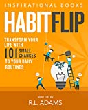 Habit Flip - Transform your Life with 101 Small Changes to your Daily Routines (Inspirational Books Series Book 11)