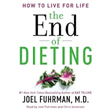 The End of Dieting: How to Live for Life (       UNABRIDGED) by Joel Fuhrman Narrated by Joel Fuhrman, Chris Sorensen