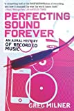 img - for Perfecting Sound Forever: An Aural History of Recorded Music by Milner, Greg (2009) Hardcover book / textbook / text book